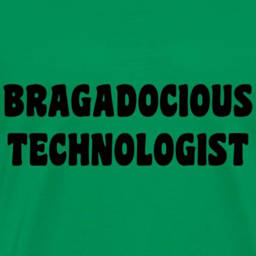 BRAGADOCIOUS TECHNOLOGIST - Men's Premium T-Shirt