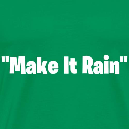 Make It Rain - Men's Premium T-Shirt