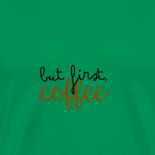 But first, coffee - Men's Premium T-Shirt