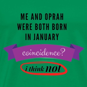 Me And Oprah Were Both Born in January - Men's Premium T-Shirt