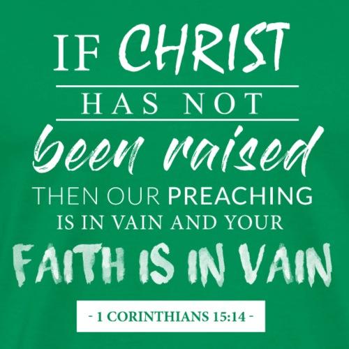 If Christ has not been raised (1Corinthians15:14) - Men's Premium T-Shirt