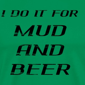 I DO IT FOR MUD AND BEER - Men's Premium T-Shirt