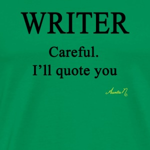 0058 Writer: Careful I'll Quote You - Men's Premium T-Shirt
