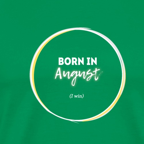 Born In August. Eclipse 2017 Totality I Win. White - Men's Premium T-Shirt