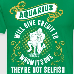 Aquarius Will Give Credit To Whom Its Due Theyre N - Men's Premium T-Shirt