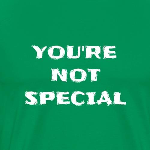 You're Not Special - Men's Premium T-Shirt