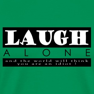 Laugh Alone - Men's Premium T-Shirt