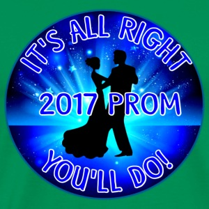 2017 Prom It's All Right - You'll Do! - Men's Premium T-Shirt