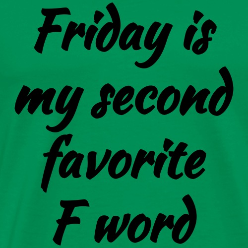 Friday is My Second Favorite F Word - Men's Premium T-Shirt