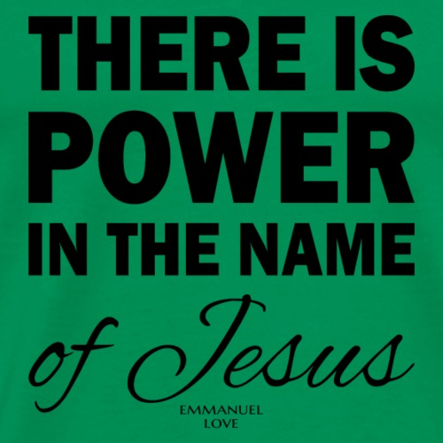 There is power in the name of Jesus- Christian - Men's Premium T-Shirt