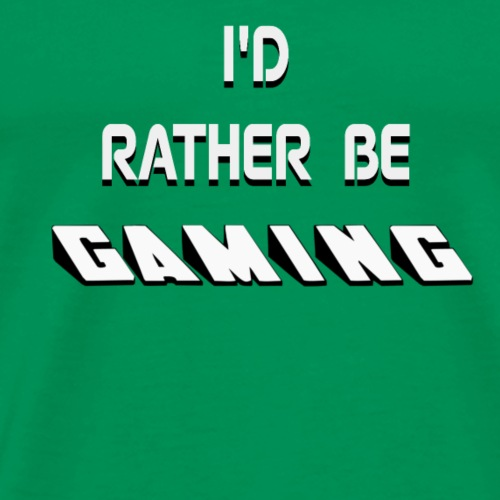 I RATHER BE GAMING - Men's Premium T-Shirt