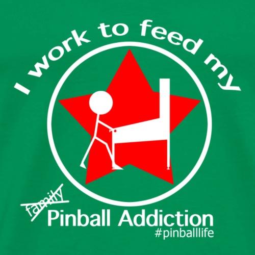 I work to feed my Pinball Addiction variant - Men's Premium T-Shirt