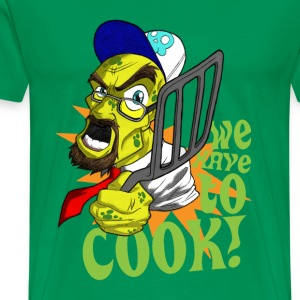 We Have To Cook! - Men's Premium T-Shirt
