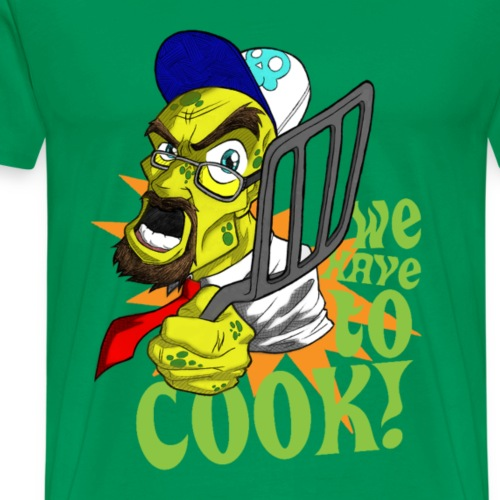 We Have To Cook! - Men's Premium T-Shirt