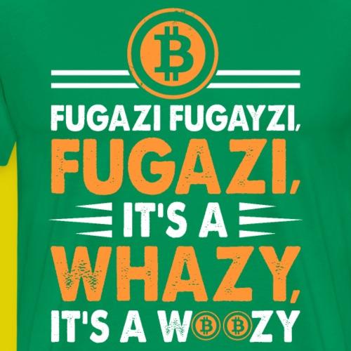 Bitcoin Fugayzi fugazi its a whazy its a woozy - Men's Premium T-Shirt