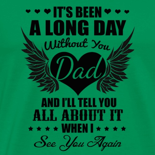 It's been a long day without you dad - Men's Premium T-Shirt