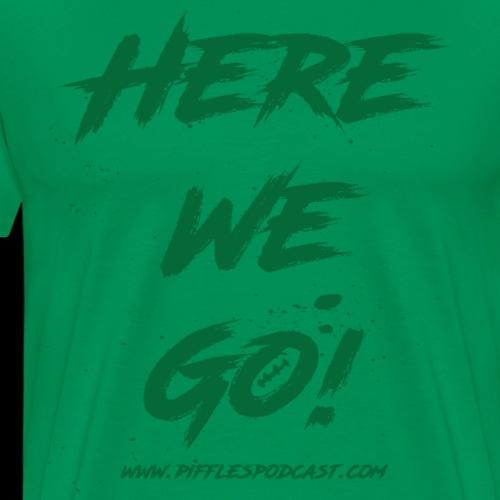 Here We Go! - Men's Premium T-Shirt
