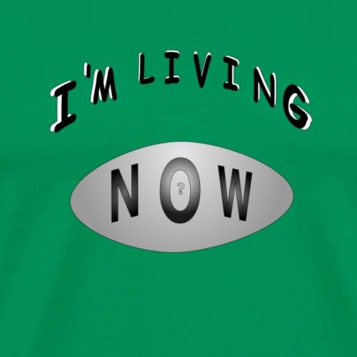 Living Now - Men's Premium T-Shirt