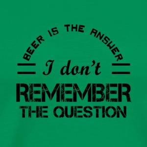 Beer Is The Answer I Don't Remember The Question - Men's Premium T-Shirt