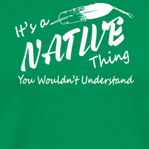 It's a Native American shirt - Men's Premium T-Shirt