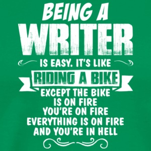 Writer Is Easy It's Like Riding A Bike T Shirt - Men's Premium T-Shirt