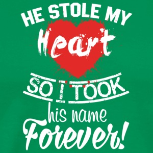 He Stole My Heart So I Took His Name Forever Shirt - Men's Premium T-Shirt