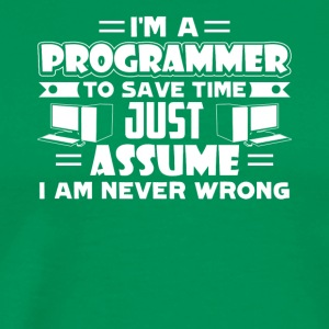 I Am A Programmer To Save Time Let's Assume Shirts - Men's Premium T-Shirt