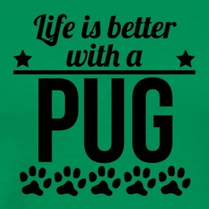 Life Is Better With A Pug - Men's Premium T-Shirt