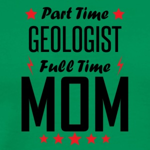 Part Time Geologist Full Time Mom - Men's Premium T-Shirt