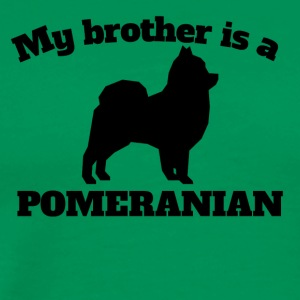 My Brother Is A Pomeranian - Men's Premium T-Shirt