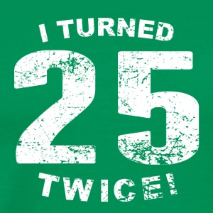 I Turned 25 Twice! 50th Birthday - Men's Premium T-Shirt