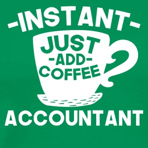 Instant Accountant Just Add Coffee - Men's Premium T-Shirt