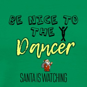 Be nice to the Dancer Santa is watching you - Men's Premium T-Shirt