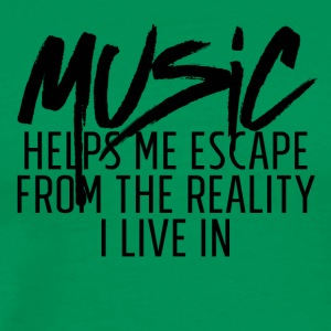 MUSIC HELPS ME ESACPE FROM THE REALITY I LIVE IN - Men's Premium T-Shirt