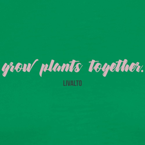 GROW PLANTS TOGETHER by LIVALTO - Men's Premium T-Shirt