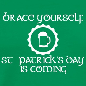 Brace Yourself Saint Patricks Day Is Coming - Men's Premium T-Shirt
