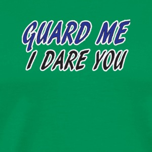 GAURD ME I DARE YOU - Men's Premium T-Shirt