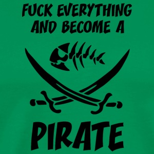 fUCK EVERYTHING AND BECOME A PIRATE - Men's Premium T-Shirt