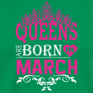 Queens Are Born In March - Men's Premium T-Shirt