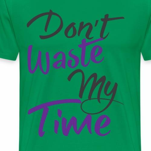 dontwastemytime - Men's Premium T-Shirt