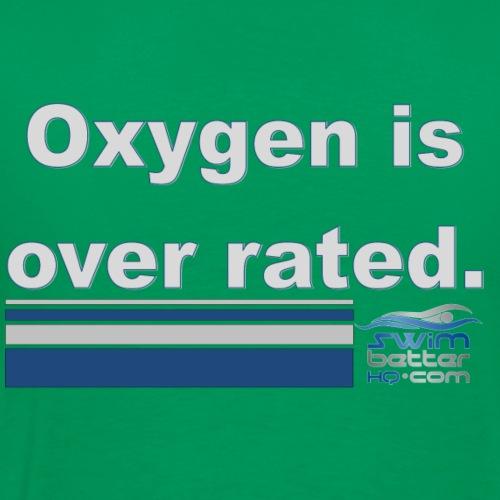 Oxygen is over rated - Men's Premium T-Shirt