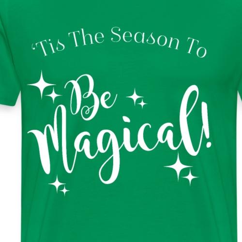 Christmas Design - 'Tis The Season To Be Magical! - Men's Premium T-Shirt