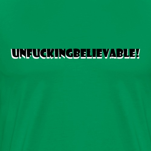 Unfuckinbelievable - Men's Premium T-Shirt