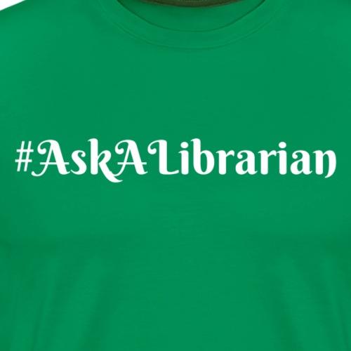 Ask a Librarian White - Men's Premium T-Shirt