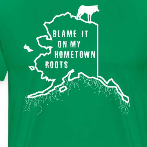 Blame It On My Hometown Roots - Alaska - Men's Premium T-Shirt