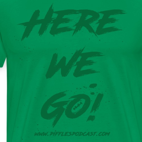 Here We Go! - Men's Premium T-Shirt