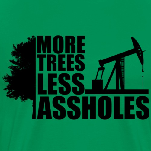 More Trees Less Assholes Black - Men's Premium T-Shirt