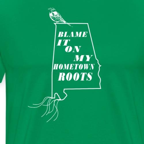 Blame It On My Hometown Roots - Alabama - Men's Premium T-Shirt