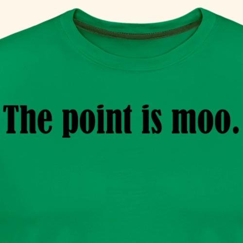 The point is moot. - Men's Premium T-Shirt