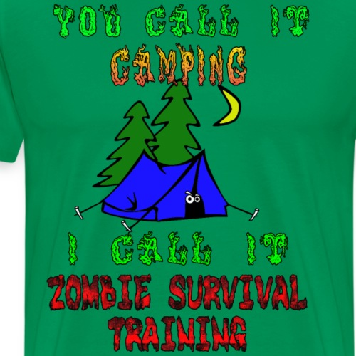 You Call it Camping, I Call it Zombie Survival - Men's Premium T-Shirt